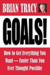 Goals!: How to Get Everything You Want Faster Than You Ever Thought Possible - Brian Tracy