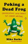 Poking a Dead Frog: Conversations with Today's Top Comedy Writers - Mike Sacks