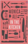 In The Kitchen - Monica Ali, Grazia Gatti
