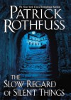 The Slow Regard of Silent Things: A Kingkiller Chronicle Novella (Kingkiller Chronicles) - Patrick Rothfuss