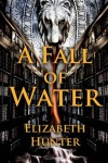 A Fall of Water  - Elizabeth   Hunter
