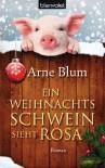 Ein Weihnachtsschwein sieht rosa: Roman - Arne Blum