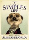A Simples Life: The Life and Times of Aleksandr Orlov - Aleksandr Orlov