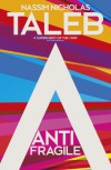Antifragile: How to Live in a World We Don't Understand - Nassim Nicholas Taleb