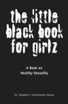 The Little Black Book for Girlz: A Book on Healthy Sexuality - St Stephen's Community House