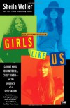 Girls Like Us: Carole King, Joni Mitchell, Carly Simon--and the Journey of a Generation - Sheila Weller