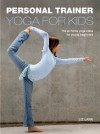 Personal Trainer: Yoga for Kids: The At-Home Yoga Class for Young Beginners - Liz Lark
