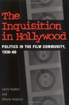 The Inquisition in Hollywood: Politics in the Film Community, 1930-1960 - Larry Ceplair, Steven Englund