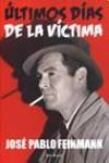 Últimos días de la víctima - José Pablo Feinmann