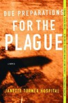 Due Preparations for the Plague: A Novel - Janette Turner Hospital