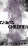 Chaos Children - B.C. Sirrom
