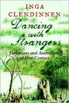 Dancing with Strangers: Europeans and Australians at First Contact - Inga Clendinnen