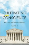 Cultivating Conscience: How Good Laws Make Good People - Lynn Stout