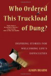 Who Ordered This Truckload of Dung?: Inspiring Stories for Welcoming Life's Difficulties - Ajahn Brahm