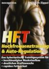 HFT - Hochfrequenztraining & Auto-Regulation: Das kybernetische Trainingssystem für beschleunigten Muskelaufbau, deutlichen Kraftzuwachs, rapiden Fettverlust - Christian Zippel