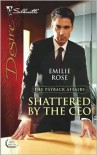 Shattered by the CEO - Emilie Rose