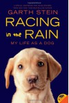 Racing in the Rain: My Life as a Dog - Garth Stein