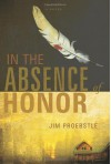 In the Absence of Honor - Jim Proebstle