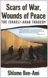Scars of War, Wounds of Peace: The Israeli-Arab Tragedy - Shlomo Ben-Ami