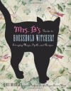Mrs. B's Guide To Household Witchery: Everyday Magic, Spells, and Recipies - Kris Bradley