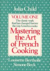 Mastering the Art of French Cooking - Julia Child;Simone Beck;Louisette Bertholle