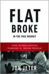 Flat Broke in the Free Market: How Globalization Fleeced Working People - Jon Jeter