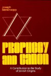 Prophecy and Canon: A Contribution to the Study of Jewish Origins (Studies of Judaism and Christianity in Antiquity, No 3) - Joseph Blenkinsopp