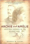 Archie and Amelie: Love and Madness in the Gilded Age - Donna M. Lucey