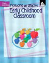 Managing an Effective Early Childhood Classroom: Early Learning - Wendy Koza;Jodene Smith