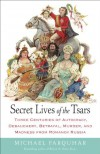 Secret Lives of the Tsars: Three Centuries of Autocracy, Debauchery, Betrayal, Murder, and Madness from Romanov Russia - Michael Farquhar