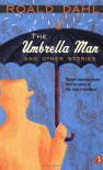 The Umbrella Man and Other Stories (Short Story Collection) - Roald Dahl