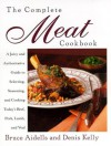 The Complete Meat Cookbook: A Juicy and Authoritative Guide to Selecting, Seasoning, and Cooking Today's Beef, Pork, Lamb, and Veal - Bruce Aidells