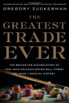 The Greatest Trade Ever: How John Paulson Bet Against the Markets and Made $20 Billion. Gregory Zuckerman - Zuckerman