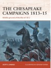 The Chesapeake Campaigns 1813-15: Middle Ground of the War of 1812 - Scott Sheads