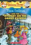 Thea Stilton and the Mystery on the Orient Express: A Geronimo Stilton Adventure - Thea Stilton