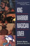 King, Warrior, Magician, Lover: Rediscovering the Archetypes of the Mature Masculine - Robert L. Moore, Douglas Gillette