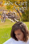 Oxcart Angel - J.A. Arnold