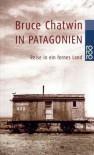 In Patagonien. Reise In Ein Fernes Land - Bruce Chatwin