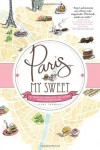 Paris, My Sweet: A Year in the City of Light (and Dark Chocolate) - Amy Thomas