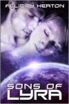 Sons of Lyra: Science Fiction Romance Anthology - Felicity E. Heaton