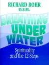 Breathing Underwater: Spirituality and the 12 Steps - Richard Rohr