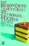 Die besondere Traurigkeit von Zitronenkuchen - Aimee Bender