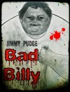 Bad Billy - Jimmy Pudge