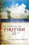 The Legend of the Firefish - George Bryan Polivka