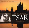 Tsar: The Lost World of Nicholas and Alexandra - Peter Kurth, Edvard Radzinsky, Peter Christopher