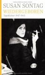 Wiedergeboren : Tagebücher 1947 - 1963 - Susan Sontag, David Rieff