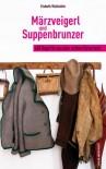 Märzveigerl und Suppenbrunzer: 555 Begriffe aus dem echten Österreich - Elsbeth Wallnöfer