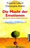 Die Macht der Emotionen: und wie sie unseren Alltag bestimmen - 'François Lelord',  'Christophe André'