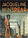 Leaving Everything Most Loved: Maisie Dobbs Series, Book 10 -
