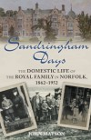 Sandringham Days: The Domestic Life of the Royal Family in Norfolk, 1862–1952 - John Matson